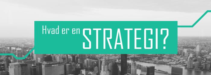 Hvad er en strategi - det strategiske arbejde fra A-Z