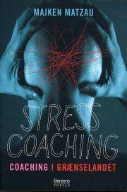 Stresscoaching - Coaching i grænselandet - Af Majken Matzau, erhvervspsykolog og stressekspert