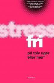 Stressfri på tolv uger eller mer - Erhvervspsykolog og stressekspert Majken Matzau