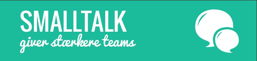 Smalltalk opbygger relationer og giver stærkere teams