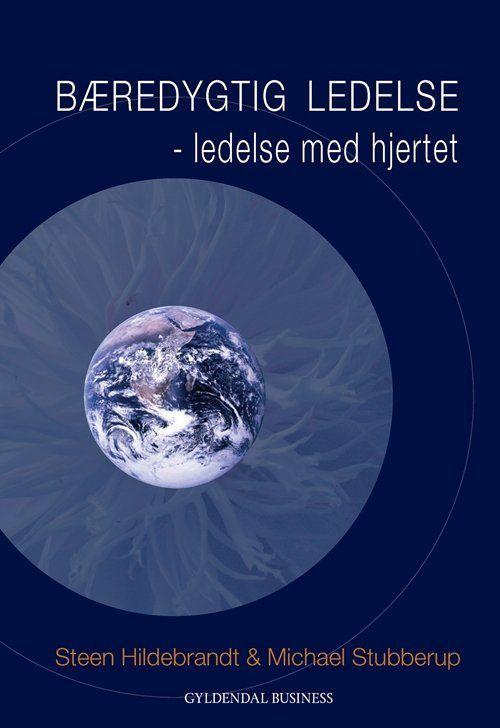 Bæredygtig ledelse - ledelse med hjertet af Steen Hildebrandt m.fl. om værdibaseret ledelse